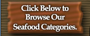 Other Brother Darryl's - Click Below to Browse Our Seafood Categories.